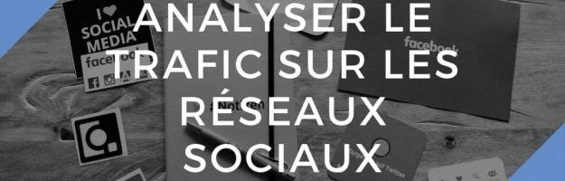 Analyser le trafic sur les réseaux sociaux