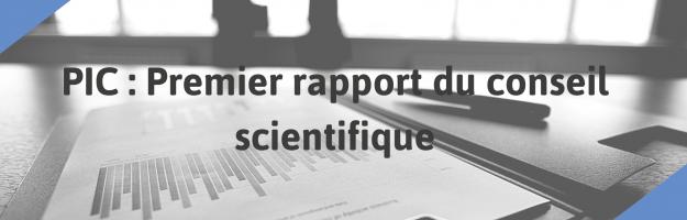 PIC : Premier rapport du conseil scientifique
