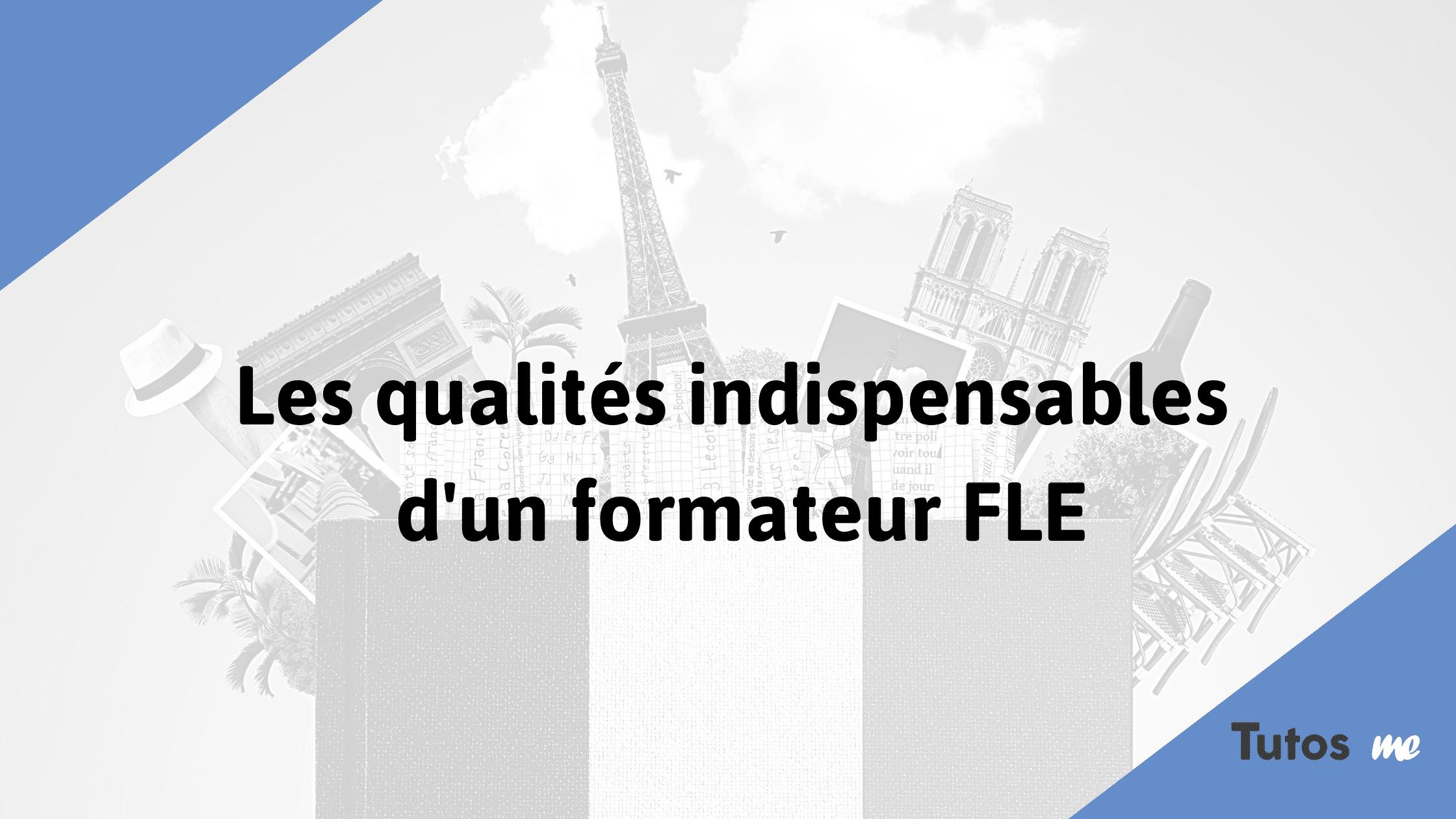 Les qualités indispensables d'un formateur FLE