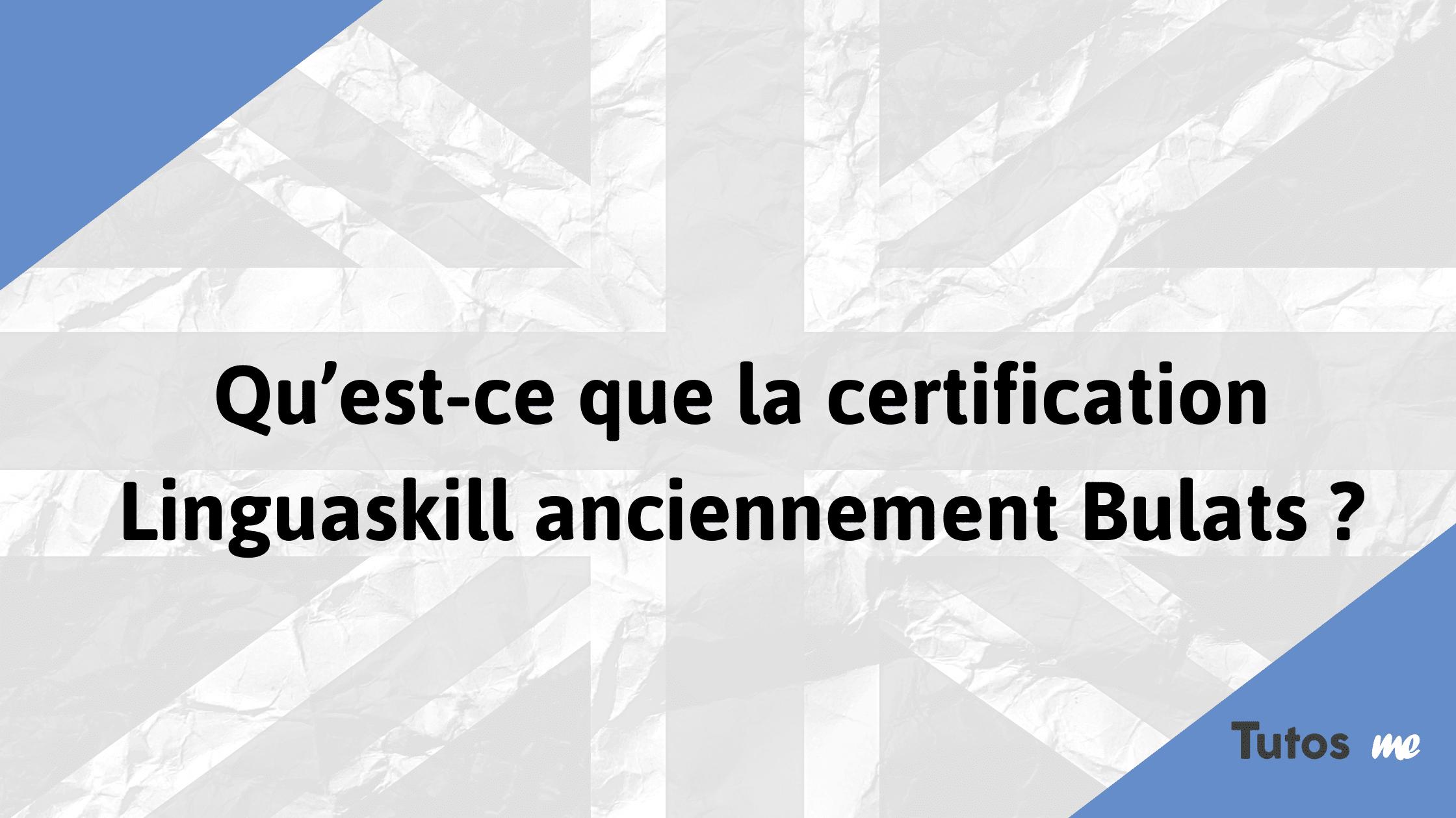 Qu'est-ce que la certification Linguaskill anciennement Bulats